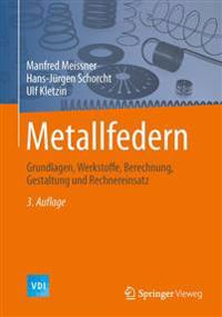 Metallfedern: Grundlagen, Werkstoffe, Berechnung, Gestaltung Und Rechnereinsatz