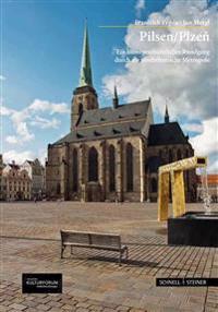 Pilsen / Plzen: Ein Kunstgeschichtlicher Rundgang Durch Die Westbohmische Metropole