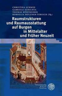 Raumstrukturen Und Raumausstattung Auf Burgen in Mittelalter Und Fruher Neuzeit