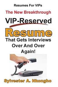 Resumes for Vips: The New Breakthrough VIP-Reserved Resume That Gets Interviews Over and Over Again