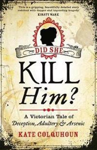 Did she kill him? - a victorian tale of deception, adultery and arsenic