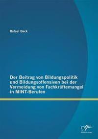 Der Beitrag Von Bildungspolitik Und Bildungsoffensiven Bei Der Vermeidung Von Fachkraftemangel in Mint-Berufen