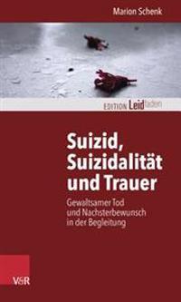Suizid, Suizidalitat Und Trauer: Gewaltsamer Tod Und Nachsterbewunsch in Der Begleitung