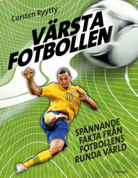 Värsta fotbollen : spännande fakta från fotbollens runda värld