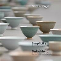 Gunter Figal - Simplicity. on a Bowl by Young-Jae Lee / Einfachheit. Uber Eine Schale Von Young-Jae Lee