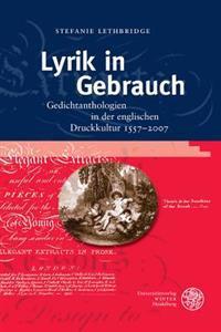Lyrik in Gebrauch: Gedichtanthologien in Der Englischen Druckkultur 1557-2007