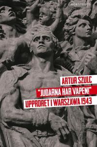 """Judarna har vapen!"" : Upproret i Warszawa 1943"