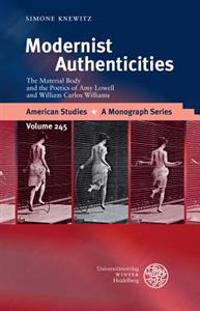 Modernist Authenticities: The Material Body and the Poetics of Amy Lowell and William Carlos Williams