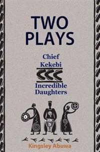 Two Plays: Chief Kekebi; Incredible Daughters: African Drama