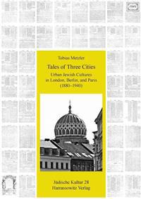 Tales of Three Cities: Urban Jewish Cultures in London, Berlin, and Paris (1880-1940)
