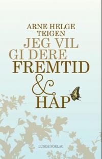 Jeg vil gi dere fremtid og håp - Arne Helge Teigen   Ridgeroadrun.org