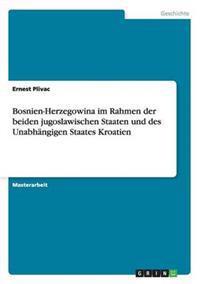 Bosnien-Herzegowina Im Rahmen Der Beiden Jugoslawischen Staaten Und Des Unabhangigen Staates Kroatien