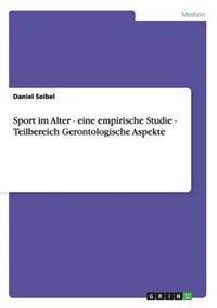 Sport Im Alter - Eine Empirische Studie - Teilbereich Gerontologische Aspekte