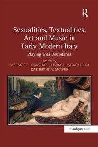 Sexualities, Textualities, Art and Music in Early Modern Italy
