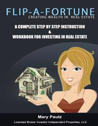 Flip-A-Fortune, Creating Wealth in Real Estate Workbook: Complete Step by Step Instruction Workbook for Investing in Real Estate