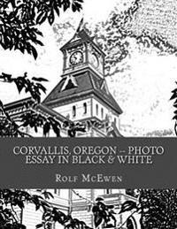 Corvallis, Oregon -- Photo Essay in Black & White