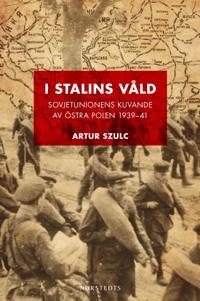 I Stalins våld : Sovjetunionens kuvande av östra Polen 1939-1941