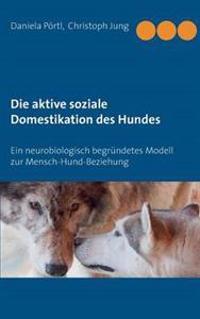 Die aktive soziale Domestikation des Hundes