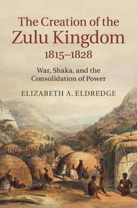 The Creation of the Zulu Kingdom, 1815-1828