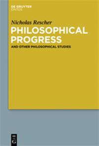 Philosophical Progress and Other Philosophical Studies