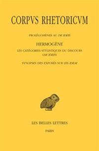Corpus Rhetoricum Tome IV: Prolegomenes Au de Ideis - Hermogene, Les Categories Stylistiques Su Discours (de Ideis) - Synopse Des Exposes Sur Les