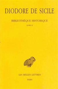 Diodore de Sicile, Bibliotheque Historique, Tome II: Livre II.