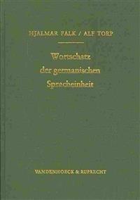 Wortschatz Der Germanischen Spracheinheit: Ursprunglich Erschienen ALS: August Fick, Vergleichendes Worterbuch Der Indogermanischen Sprachen, Teil 3