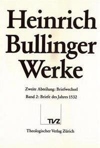 Heinrich Bullinger. Werke: 2. Abteilung: Briefwechsel. Band 2: Briefe Des Jahres 1532