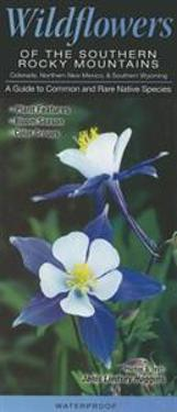 Wildflowers of the Southern Rocky Mountains: Colorado, Northern New Mexico, & Southern Wyoming: A Guide to Common & Rare Native Species