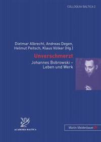 Unverschmerzt: Johannes Bobrowski - Leben Und Werk