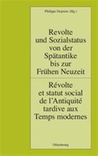 Revolte Und Sozialstatus Von Der Sp tantike Bis Zur Fr hen Neuzeit / R volte Et Statut Social de l'Antiquit  Tardive Aux Temps Modernes