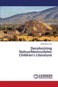 Decolonizing Nahua/Mexica/Aztec Children's Literature