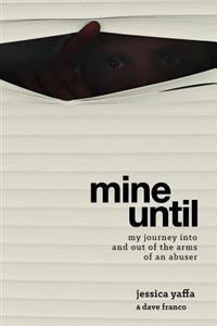 Mine Until: My Journey Into and Out of the Arms of an Abuser