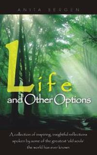Life and Other Options: A Collection of Inspiring Quotations by Some of the Greatest 'Old Souls' the World Has Ever Known