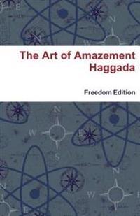 The Art of Amazement Haggada: Freedom Edition