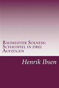Baumeister Solne: Schauspiel in Drei Aufzugen