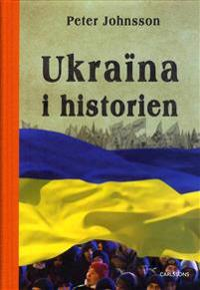 Ukraina i historien : från äldsta tid till 2015