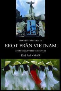 Ekot från Vietnam : en diplomats minnen från kriget och återbesök fyrtio år