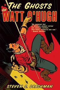 The Ghosts of Watt O'Hugh: Being the First Part of the Strange and Astounding Memoirs of Watt O'Hugh the Third