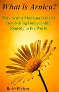 What Is Arnica?: Why Arnica Montana Is the #1 Best-Selling Homeopathic Remedy in the World