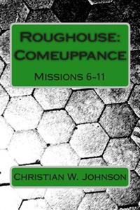 Roughouse: Comeuppance: Missions 6-11