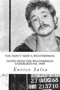 You Don't Need a Weatherman.Notes from the Weatherman Underground, 1969.