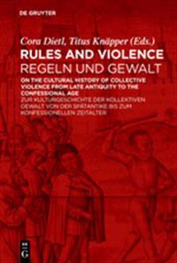 Rules and Violence / Regeln Und Gewalt: On the Cultural History of Collective Violence from Late Antiquity to the Confessional Age / Zur Kulturgeschic