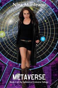 Metaverse: Book Three of the Splintered Universe Trilogy