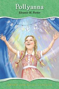 Pollyanna: An Essential Classic for Ages 8 and Up