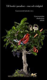 Gastronomisk kalender : Gastronomiska akademins årsbok. 2015
