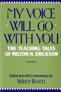 My Voice Will Go with You: The Teaching Tales of Milton H. Erickson
