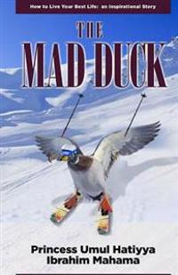 The Mad Duck: How to Live Your Best Life: An Inspirational Story