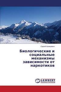 Biologicheskie I Sotsial'nye Mekhanizmy Zavisimosti OT Narkotikov