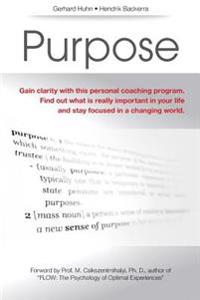 Purpose: A Personal Coaching Program to Gain Clarity What Is Really Important in Your Life and to Stay Focussed in a Changing W